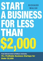 Start a Business for Less Than $2,000 - Richard Walsh