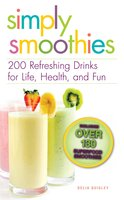 Simply Smoothies: 200 Refreshing Drinks for Life, Health, and Fun - Delia Quigley