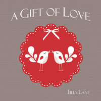 A Gift of Love - Tilly Lane