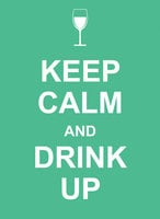 Keep Calm and Drink Up - A Non