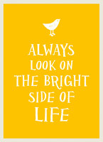 Always Look on the Bright Side of Life - A Non