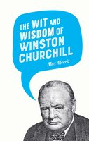 The Wit and Wisdom of Winston Churchill - Max Morris