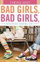 Bad Girls, Bad Girls, Whatcha Gonna Do? - Cynthia Voigt