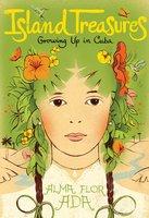 Island Treasures: Growing Up in Cuba - Alma Flor Ada