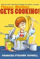 Phineas L. MacGuire . . . Gets Cooking! - Frances O'Roark Dowell