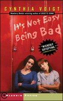 It's Not Easy Being Bad - Cynthia Voigt
