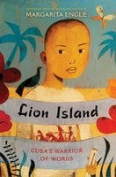 Lion Island: Cuba's Warrior of Words - Margarita Engle