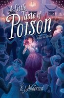 A Little Taste of Poison - R. J. Anderson