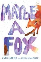 Maybe a Fox - Alison McGhee,Kathi Appelt