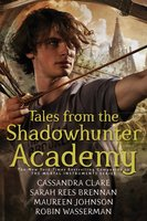 Tales from the Shadowhunter Academy - Cassandra Clare,Maureen Johnson,Robin Wasserman,Sarah Rees Brennan