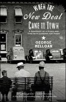 When the New Deal Came to Town: A Snapshot of a Place and Time with Lessons for Today - George Melloan