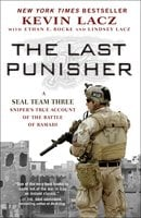 The Last Punisher: A SEAL Team THREE Sniper's True Account of the Battle of Ramadi - Kevin Lacz, Ethan E. Rocke, Lindsey Lacz