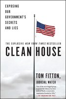 Clean House: Exposing Our Government's Secrets and Lies - Tom Fitton