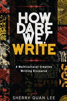 How Dare We! Write - Sherry Quan Lee