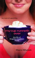 My Cup Runneth Over: The Life of Angelica Cookson Potts - Cherry Whytock