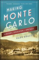 Making Monte Carlo: A History of Speculation and Spectacle - Mark Braude