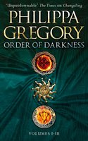Order of Darkness: Volumes i-iii - Philippa Gregory