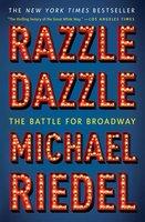 Razzle Dazzle: The Battle for Broadway - Michael Riedel