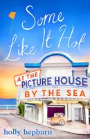 Some Like It Hot at the Picture House by the Sea - Holly Hepburn