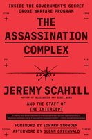The Assassination Complex: Inside the Government's Secret Drone Warfare Program - Jeremy Scahill,The Staff of The Intercept