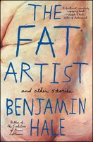 The Fat Artist and Other Stories - Benjamin Hale