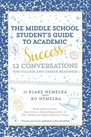 The Middle School Student's Guide to Academic Success: 12 Conversations for College and Career Readiness - Blake Nemelka, Bo Nemelka