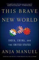This Brave New World: India, China, and the United States - Anja Manuel