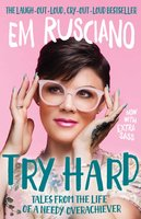 Try Hard: Tales from the Life of a Needy Overachiever (Extra Sass Edition) - Em Rusciano