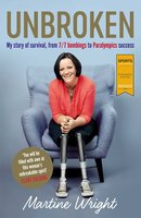 Unbroken: My story of survival from 7/7 Bombings to Paralympic success - Martine Wright