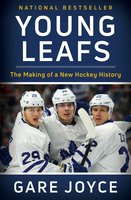 Young Leafs: The Making of a New Hockey History - Gare Joyce