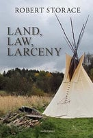 LAND, LAW, LARCENY - Robert Storace