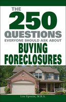 The 250 Questions Everyone Should Ask about Buying Foreclosures - Lita Epstein