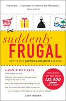 Suddenly Frugal: How to Live Happier and Healthier for Less - Leah Ingram