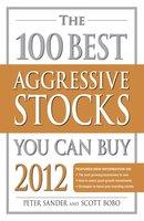 The 100 Best Aggressive Stocks You Can Buy 2012 - Peter Sander, Scott Bobo
