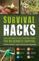 Survival Hacks: Over 200 Ways to Use Everyday Items for Wilderness Survival - Creek Stewart