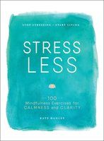 Stress Less: Stop Stressing, Start Living - Kate Hanley