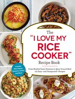 "The ""I Love My Rice Cooker"" Recipe Book: From Mashed Sweet Potatoes to Spicy Ground Beef, 175 Easy – and Unexpected – Recipes - Adams Media"