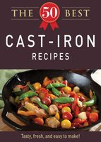The 50 Best Cast-Iron Recipes - Adams Media