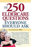 The 250 Eldercare Questions Everyone Should Ask - Lita Epstein