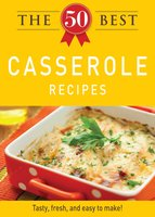 The 50 Best Casserole Recipes - Adams Media