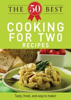 The 50 Best Cooking For Two Recipes - Adams Media
