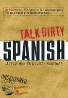 Talk Dirty Spanish - Laura Martinez, Alexis Munier