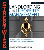 Streetwise Landlording & Property Management: Insider's Advice on How to Own Real Estate and Manage It Profitably - Dan Baldwin, Mark B Weiss