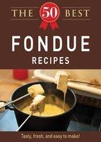 The 50 Best Fondue Recipes - Adams Media