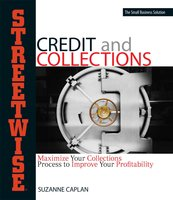 Streetwise Credit And Collections: Maximize Your Collections Process to Improve Your Profitability - Suzanne Caplan