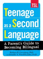 Teenage as a Second Language: A Parent's Guide to Becoming Bilingual - Barbara R Greenberg, Jennifer A. Powell-Lunder