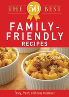 The 50 Best Family-Friendly Recipes - Adams Media