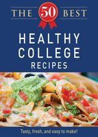 The 50 Best Healthy College Recipes - Adams Media