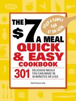 The $7 a Meal Quick and Easy Cookbook: 301 Delicious Meals You Can Make in 30 Minutes or Less - Chef Susan Irby
