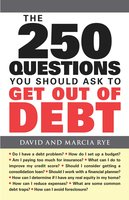 The 250 Questions You Should Ask to Get Out of Debt - David Rye,Marcia Rye